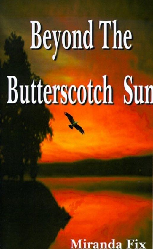 Beyond the Butterscotch Sun
