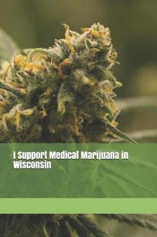I Support Medical Marijuana in Wisconsin