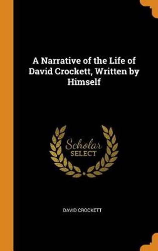 A Narrative of the Life of David Crockett, Written by Himself