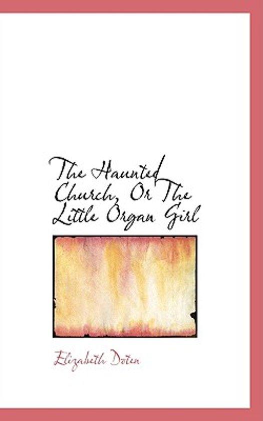 The Haunted Church, or the Little Organ Girl