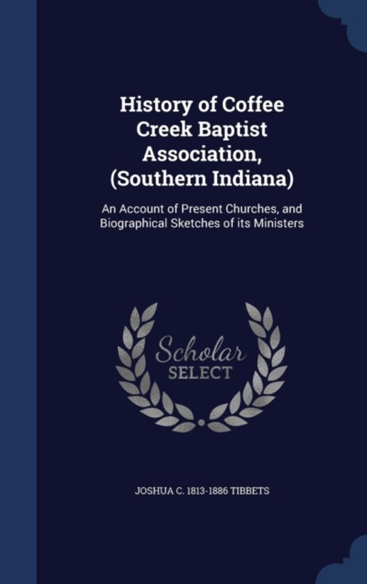History of Coffee Creek Baptist Association, (Southern Indiana)