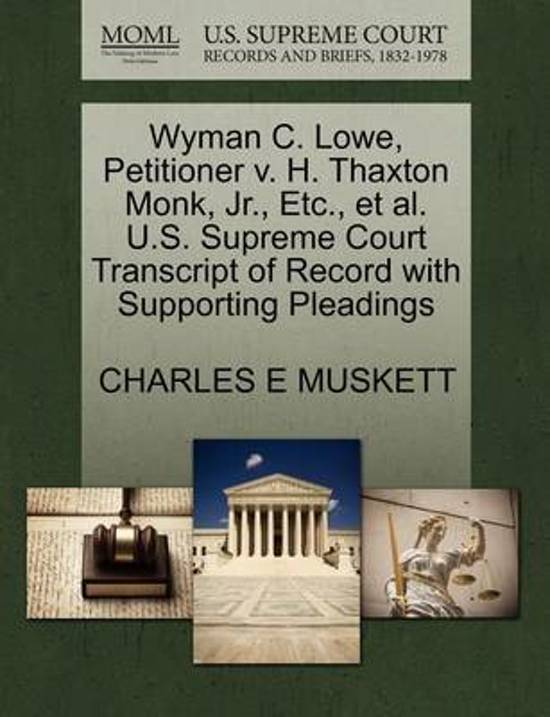 Wyman C. Lowe, Petitioner V. H. Thaxton Monk, JR., Etc., et al. U.S. Supreme Court Transcript of Record with Supporting Pleadings