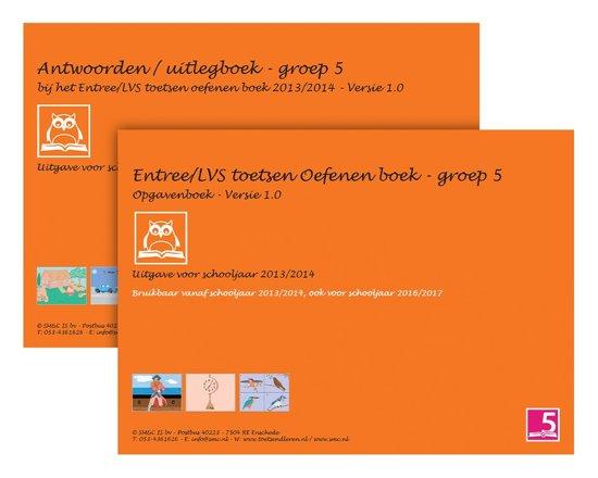 Entree LVS toetsen oefenboeken set 2013 2014 Groep 5 Versie 1 0 Opgaven en Antwoorden uitlegboek