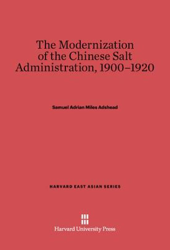 The Modernization of the Chinese Salt Administration, 1900-1920