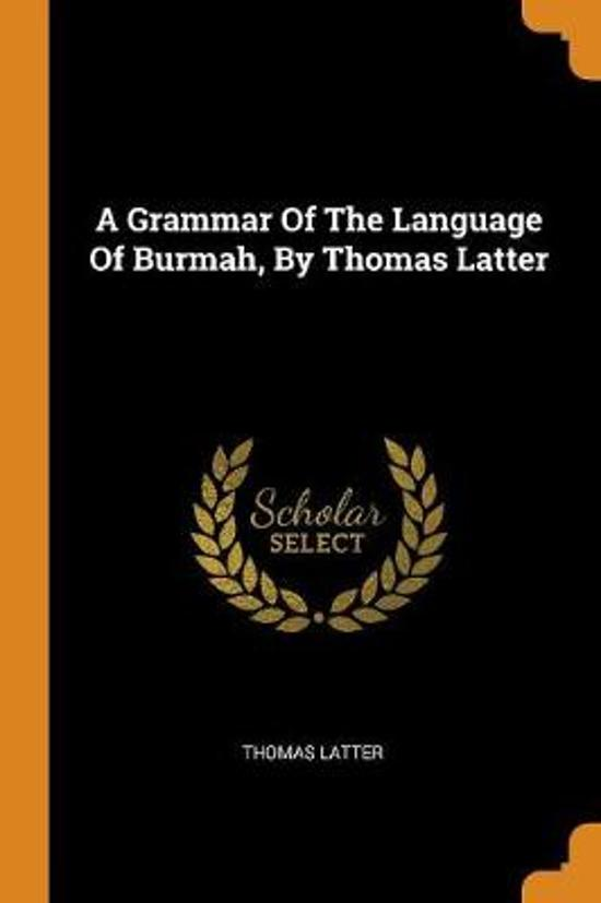 A Grammar of the Language of Burmah, by Thomas Latter