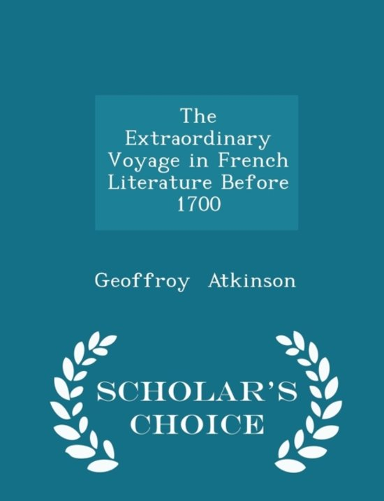 The Extraordinary Voyage in French Literature Before 1700 - Scholar's Choice Edition