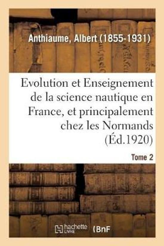 Evolution Et Enseignement de la Science Nautique En France Et Principalement Chez Les Normands