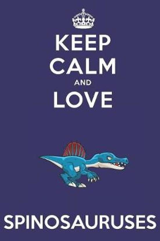 Keep Calm And Love Spinosauruses