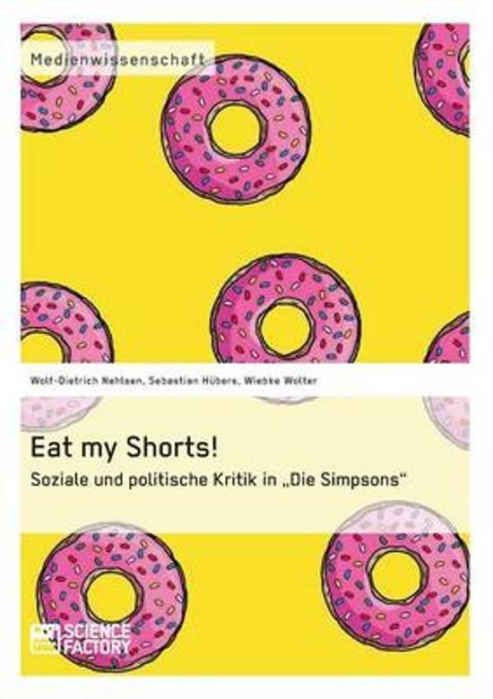 Eat My Shorts! Soziale Und Politische Kritik in Die Simpsons