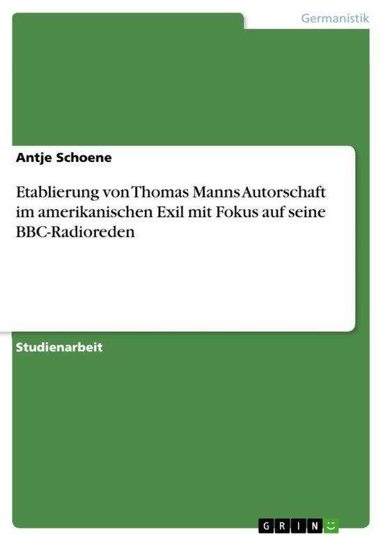 Etablierung von Thomas Manns Autorschaft im amerikanischen Exil mit Fokus auf seine BBC-Radioreden