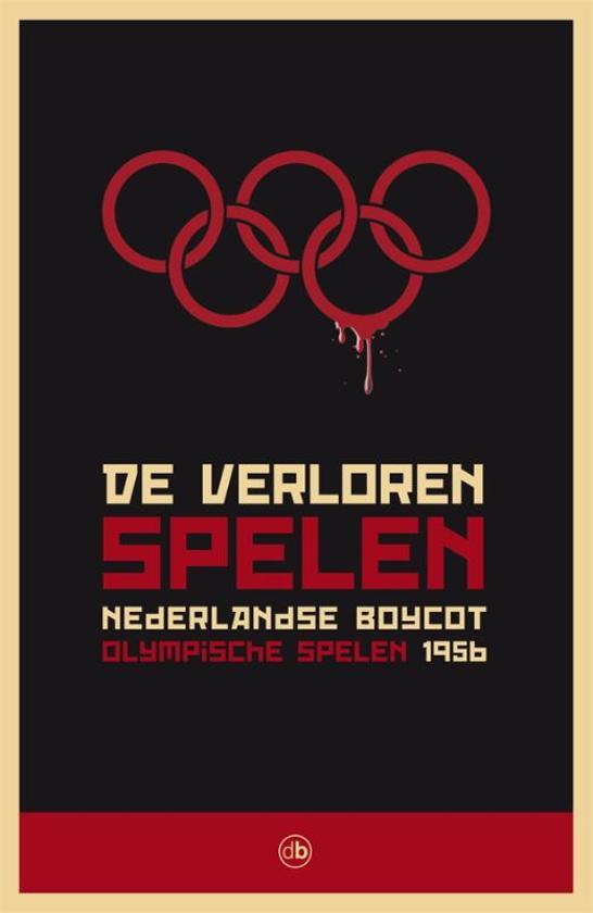 De Verloren Spelen Nederlandse Boycot Olympische Spelen 1956