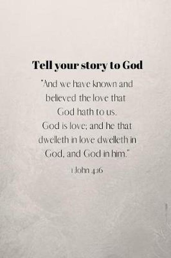 Tell your story to God: 1 John 4:16 Notebook/Journal/Diary (6 x 9) 120 Lined pages