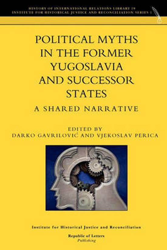 Political Myths in the Former Yugoslavia and Successor States. a Shared Narrative