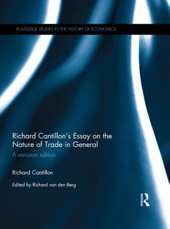 richard cantillon essay on the nature of commerce in general Richard cantillon is one of the key figures in the early history of economics he was certainly not the first to think about economic problems, but he was the first to have clear insight into the way the economy functions as a system.