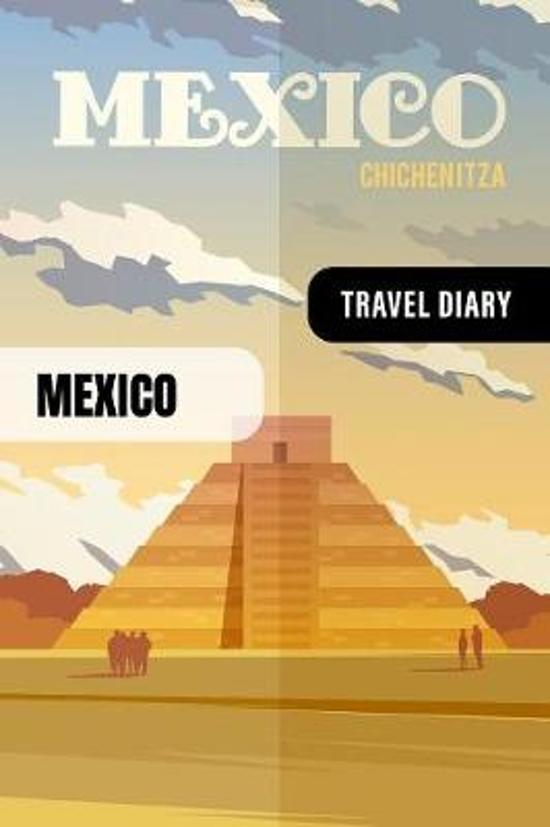 Mexico Travel Diary: Guided Journal Log Book To Write Fill In - 52 Famous Traveling Quotes, Daily Agenda Time Table Planner - Travelers Vac