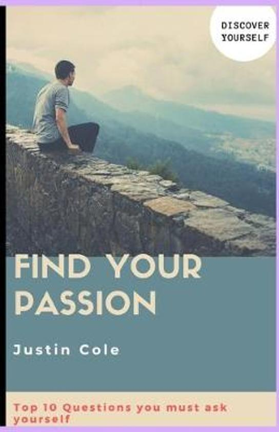 Find Your Passion: Top 10 Questions you must ask your self