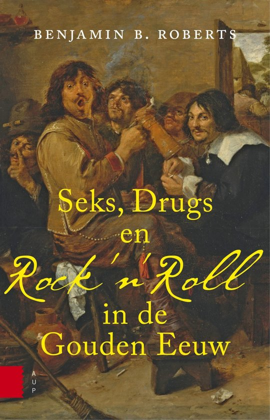 Seks, drugs en rock n roll in de Gouden Eeuw