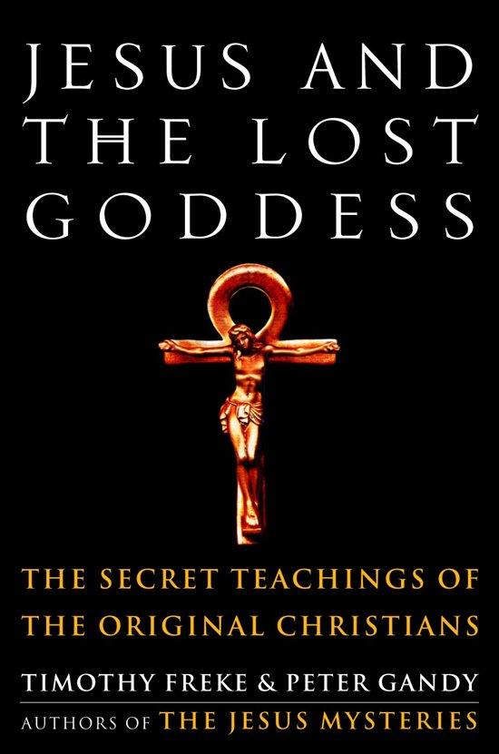 Bol Jesus And The Lost Goddess Timothy Freke 9781400045945