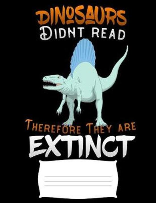 Dinosaurs didnt read therefore they are extenct: for boys Funny college ruled notebook paper for Back to school / composition book notebook, Journal C