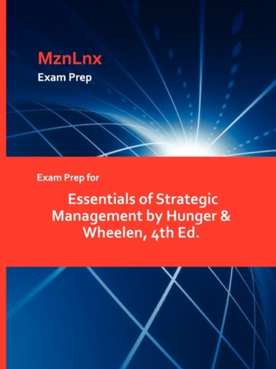 Exam Prep for Essentials of Strategic Management by Hunger & Wheelen, 4th Ed.