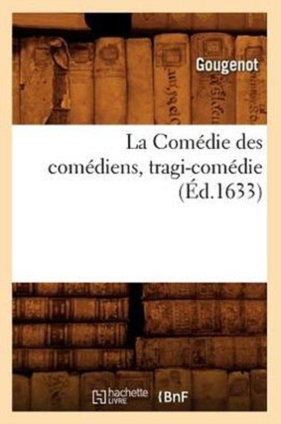La Com die Des Com diens, Tragi-Com die, ( d.1633)