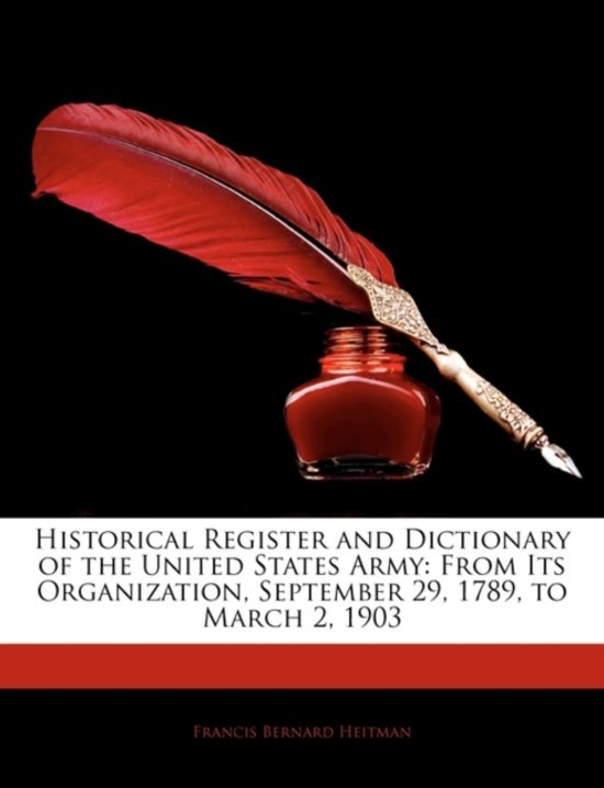 Historical Register and Dictionary of the United States Army