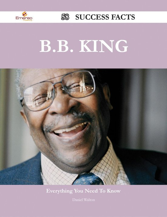B.B. King 58 Success Facts - Everything you need to know about B.B. King