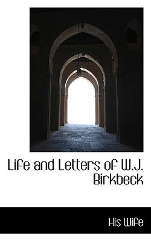 Life and Letters of W.J. Birkbeck