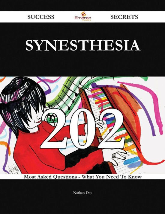 Synesthesia 202 Success Secrets - 202 Most Asked Questions On Synesthesia - What You Need To Know