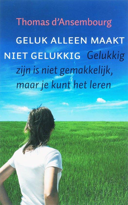 Boek cover Geluk alleen maakt niet gelukkig van Thomas DAnsembourg (Onbekend)