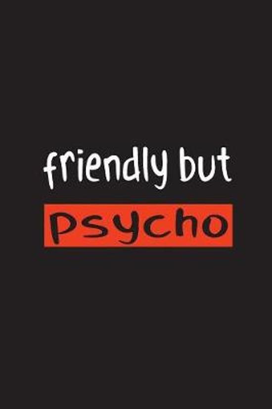 Friendly but Psycho: 15,2 x 22,9 cm - 100 Seiten - Punktraster - dotgrid - Soft Cover - Notizbuch - lustig funny - Perfekt als Zeichenbuch,