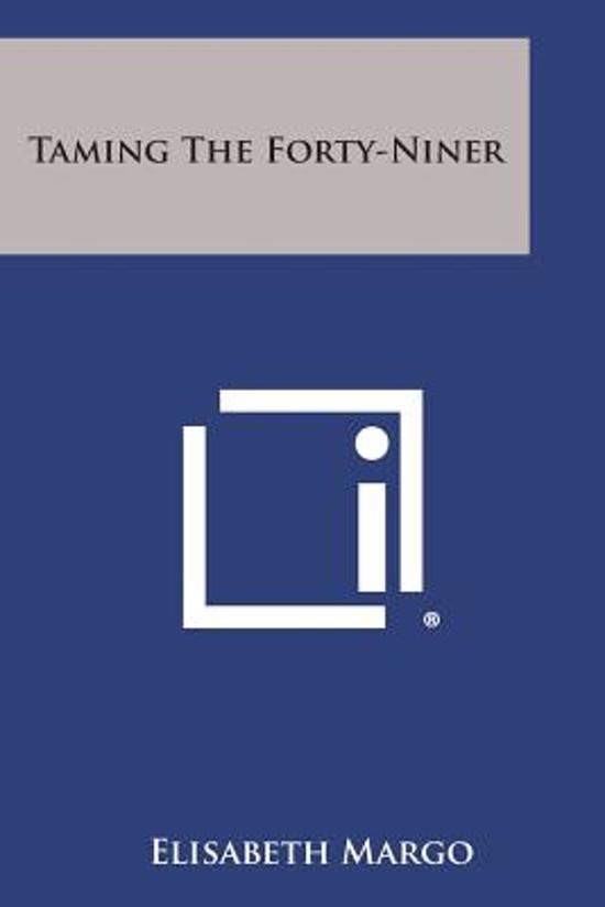 Taming the Forty-Niner