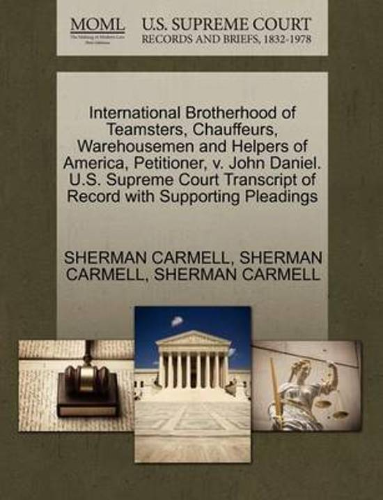 International Brotherhood of Teamsters, Chauffeurs, Warehousemen and Helpers of America, Petitioner, V. John Daniel. U.S. Supreme Court Transcript of Record with Supporting Pleadings