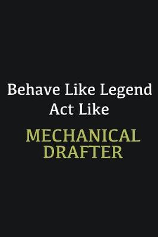 Behave like Legend Act Like Mechanical drafter: Writing careers journals and notebook. A way towards enhancement