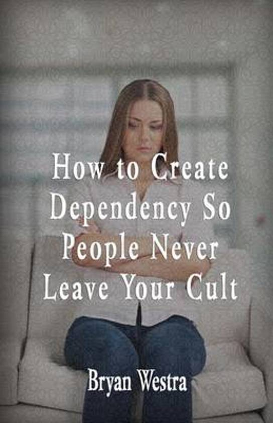 How to Create Dependency So People Never Leave Your Cult