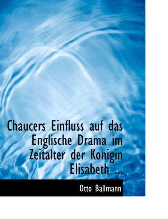 Chaucers Einfluss Auf Das Englische Drama Im Zeitalter Der Konigin Elisabeth ...