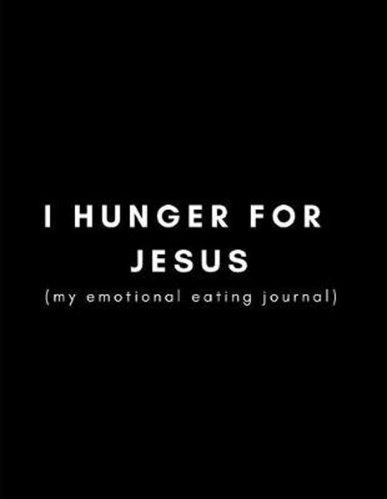 I Hunger for Jesus (My Emotional Eating Journal)
