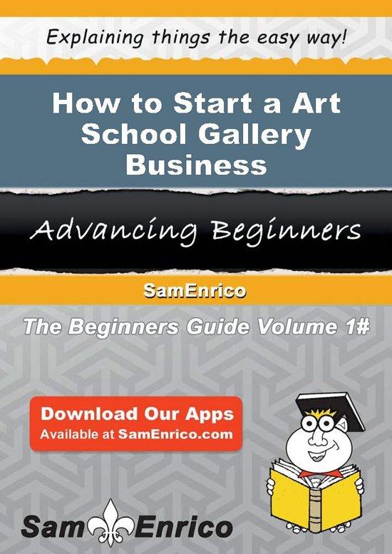 How to Start a Art School Gallery Business