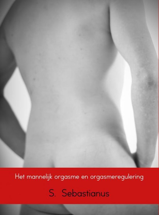 Het mannelijk orgasme en orgasmeregulering