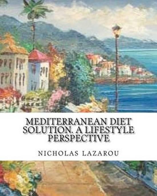 Mediterranean Diet Solution. a Lifestyle Perspective