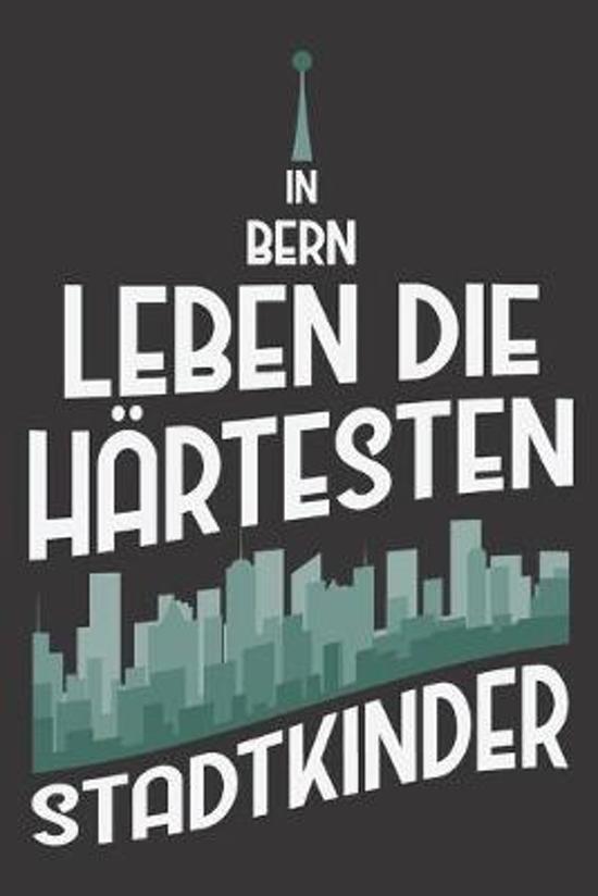 In Bern Leben Die H�rtesten Stadtkinder: DIN A5 6x9 I 120 Seiten I Punkteraster I Notizbuch I Notizheft I Notizblock I Geschenk I Geschenkidee