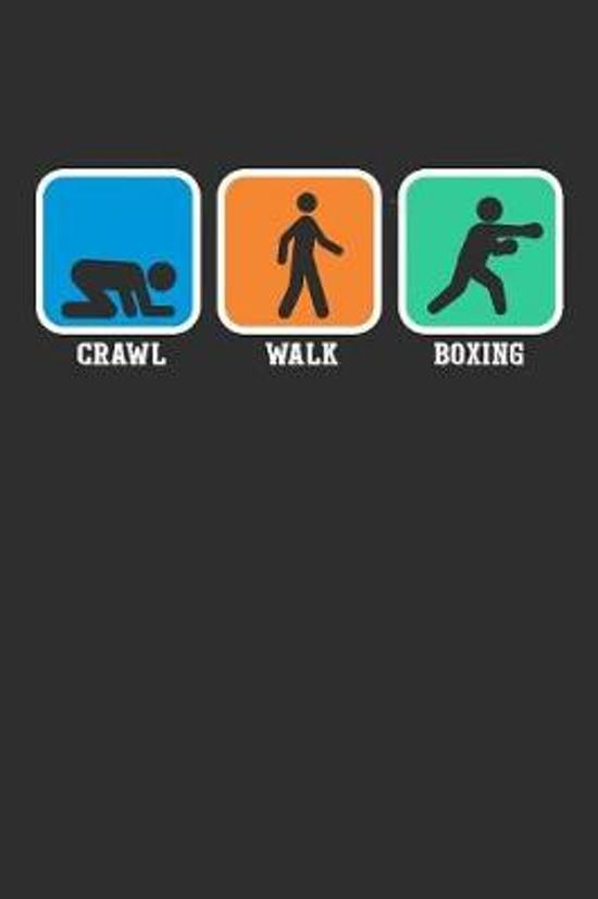 Crawl Walk Boxing: Weekly 100 page 6 x 9 journal for sport lovers perfect Gift to jot down his ideas and notes