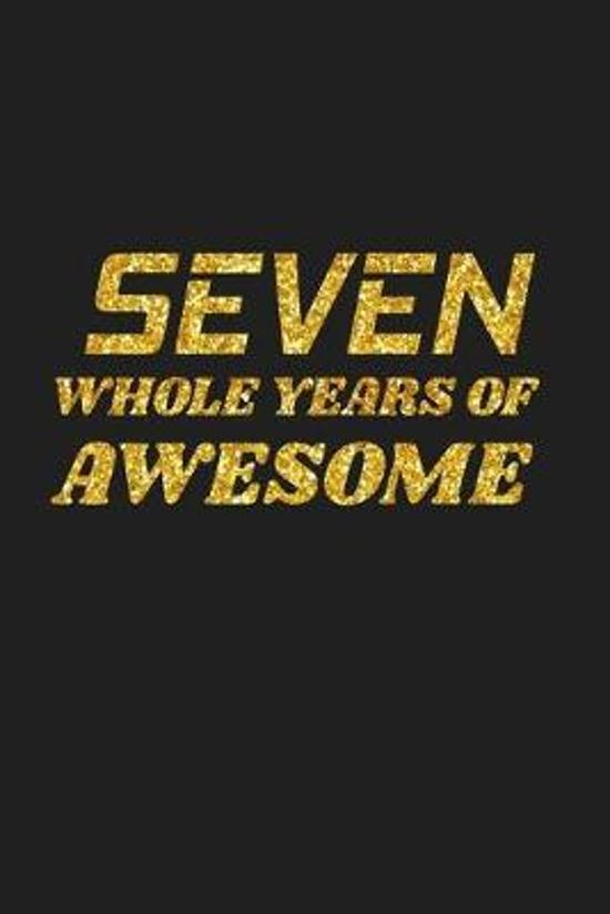Seven Whole Years Of Awesome: Happy 7th Birthday 7 Years Old Cute Gift For Boys & Girls