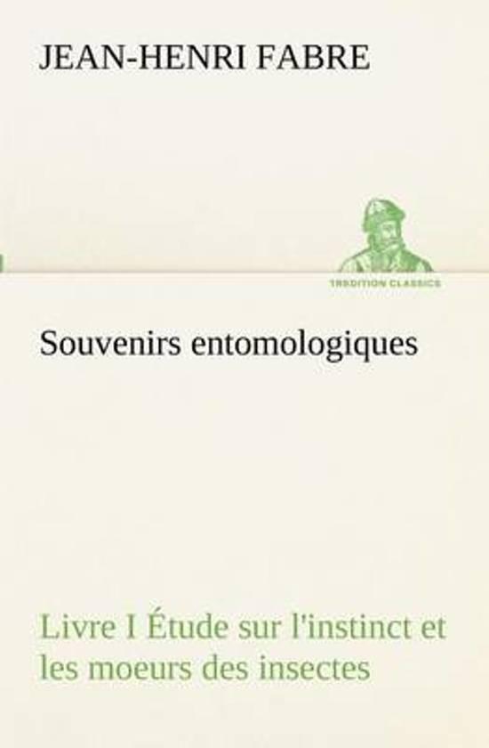 Souvenirs Entomologiques - Livre I tude Sur l'Instinct Et Les Moeurs Des Insectes