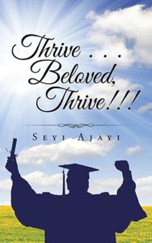 Thrive . . . Beloved, Thrive!!!
