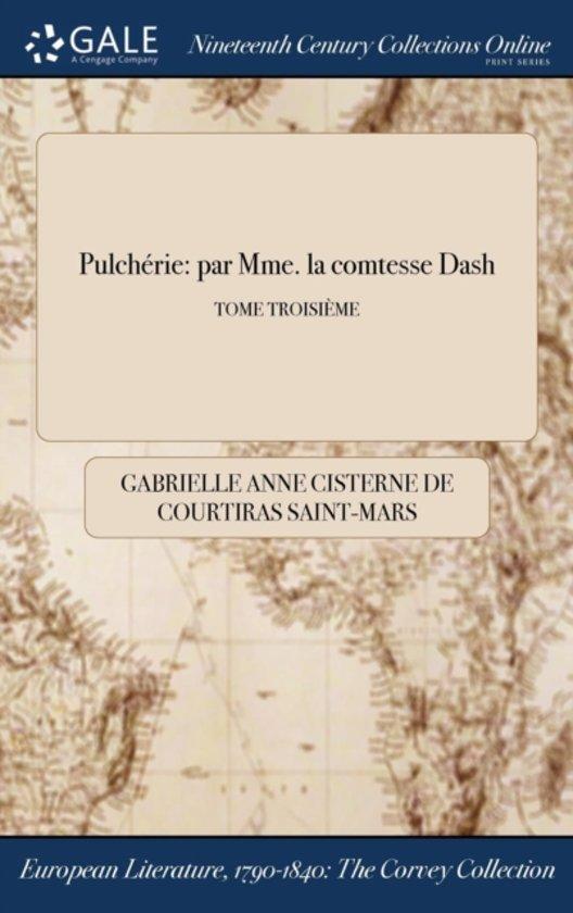PulchÏ&Iquest;&Frac12;Rie: Par Mme. La Comtesse Dash; Tome TroisiÏ&Iquest;&Frac12;Me