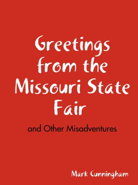 Boek cover Greetings from the Missouri State Fair and Other Misadventures van Mark Cunningham (Paperback)
