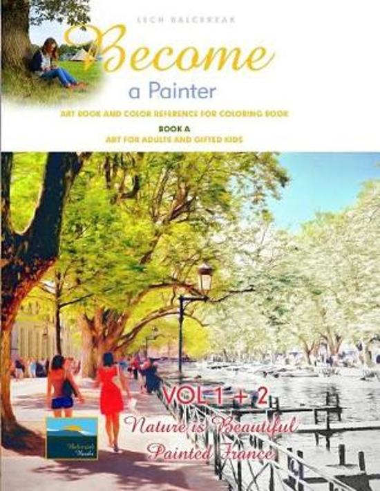 Art Book and Color Reference for Coloring Book. Become a Painter. Vol 1+2, Nature Is Beautiful + Painted France. Book a