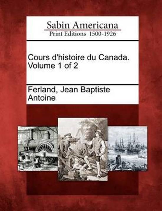 Cours D'Histoire Du Canada. Volume 1 of 2