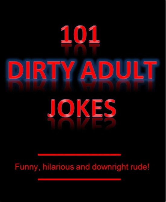 Image of: Inappropriate Jokes 101 Dirty Adult Jokes Funny Hilarious And Downright Rude Onelinefuncom Bolcom 101 Dirty Adult Jokes Funny Hilarious And Downright